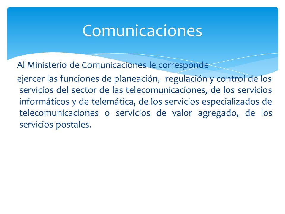 Al Ministerio de Comunicaciones le corresponde ejercer las funciones de planeación, regulación y control de los servicios del sector de las telecomuni