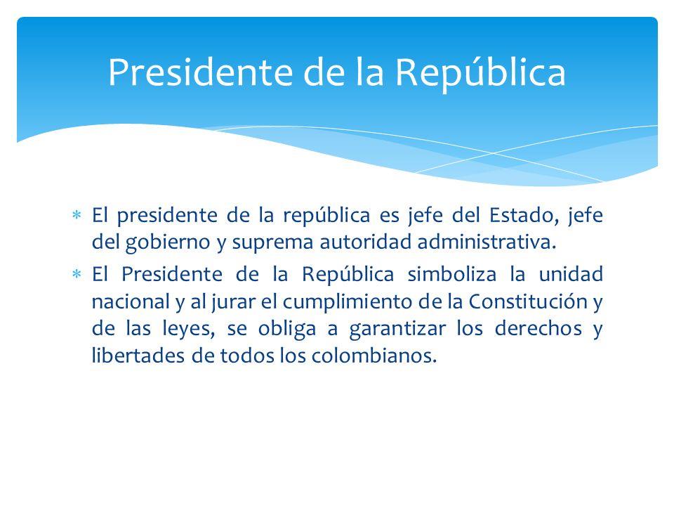 El presidente de la república es jefe del Estado, jefe del gobierno y suprema autoridad administrativa. El Presidente de la República simboliza la uni