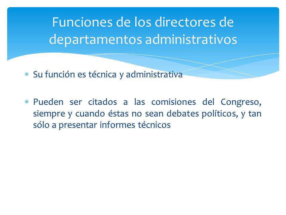 Su función es técnica y administrativa Pueden ser citados a las comisiones del Congreso, siempre y cuando éstas no sean debates políticos, y tan sólo