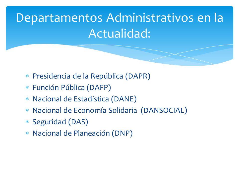 Presidencia de la República (DAPR) Función Pública (DAFP) Nacional de Estadística (DANE) Nacional de Economía Solidaria (DANSOCIAL) Seguridad (DAS) Na