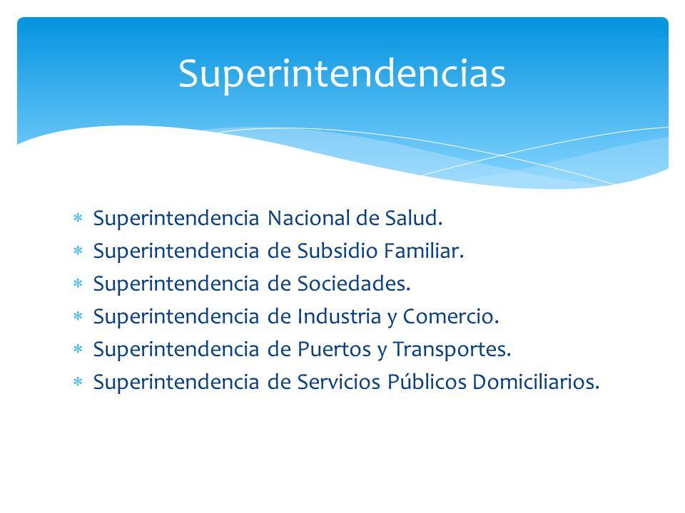Superintendencia Nacional de Salud. Superintendencia de Subsidio Familiar. Superintendencia de Sociedades. Superintendencia de Industria y Comercio. S