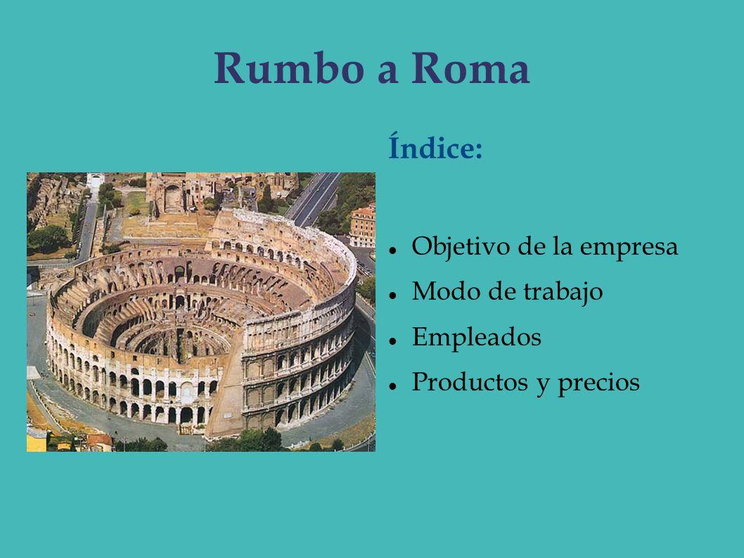 Rumbo a Roma Índice: Objetivo de la empresa Modo de trabajo Empleados Productos y precios