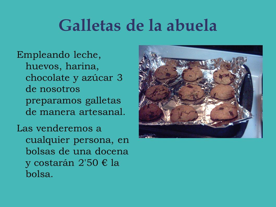 Galletas de la abuela Empleando leche, huevos, harina, chocolate y azúcar 3 de nosotros preparamos galletas de manera artesanal. Las venderemos a cual