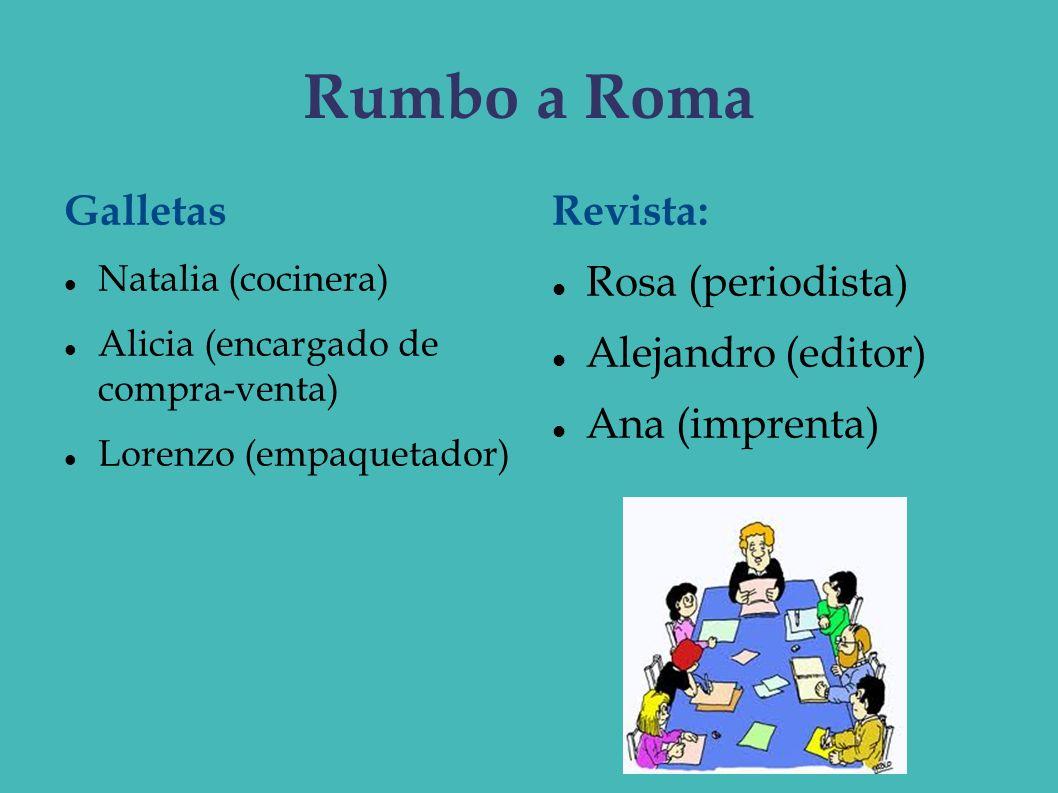 Rumbo a Roma Galletas Natalia (cocinera) Alicia (encargado de compra-venta) Lorenzo (empaquetador) Revista: Rosa (periodista) Alejandro (editor) Ana (
