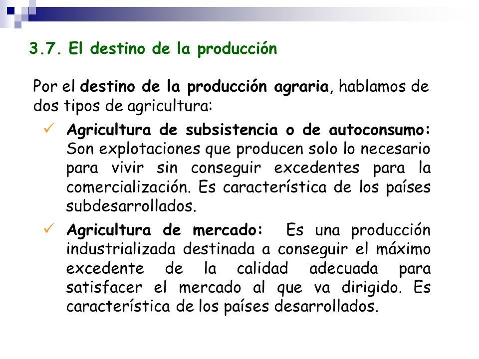 Por el destino de la producción agraria, hablamos de dos tipos de agricultura: Agricultura de subsistencia o de autoconsumo: Son explotaciones que pro