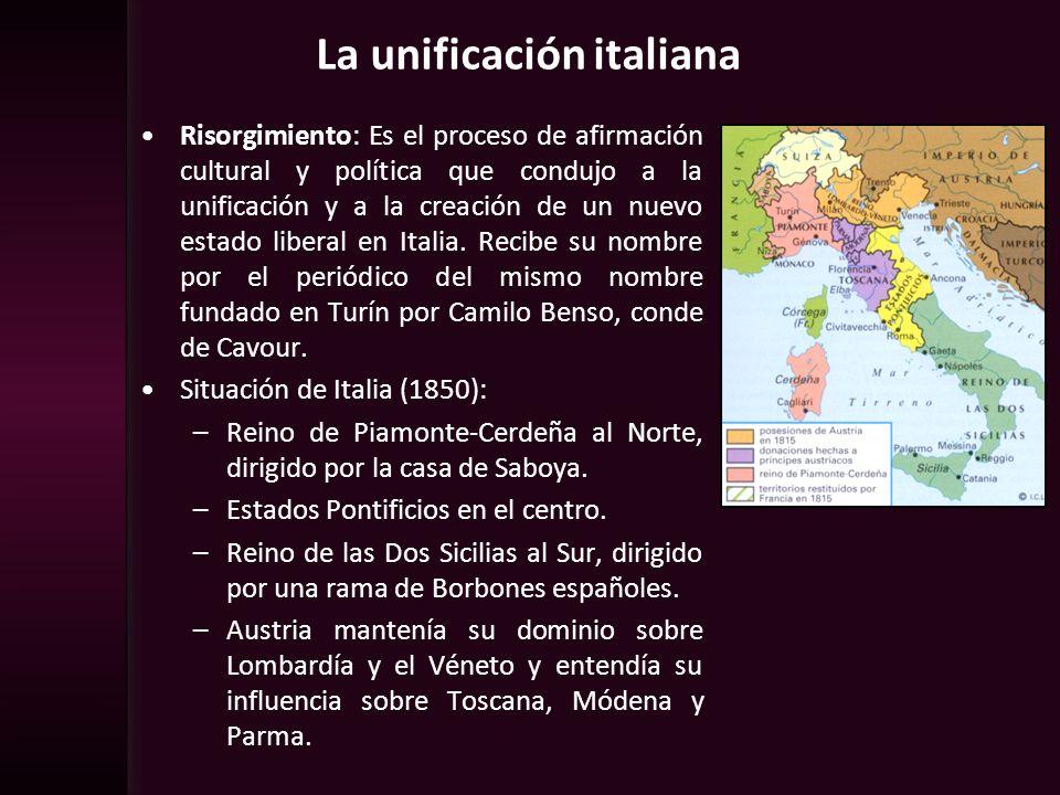 La unificación italiana Risorgimiento: Es el proceso de afirmación cultural y política que condujo a la unificación y a la creación de un nuevo estado