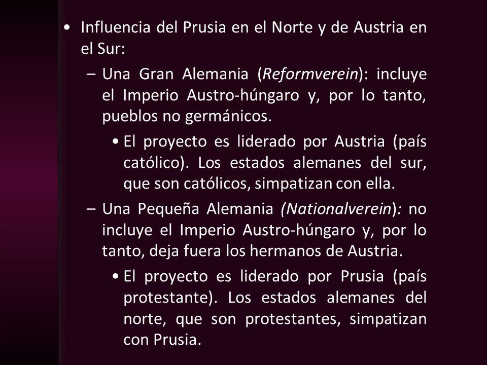 Influencia del Prusia en el Norte y de Austria en el Sur: –Una Gran Alemania (Reformverein): incluye el Imperio Austro-húngaro y, por lo tanto, pueblo