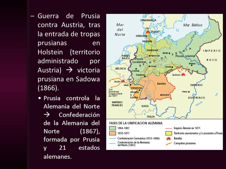–Guerra de Prusia contra Austria, tras la entrada de tropas prusianas en Holstein (territorio administrado por Austria) victoria prusiana en Sadowa (1