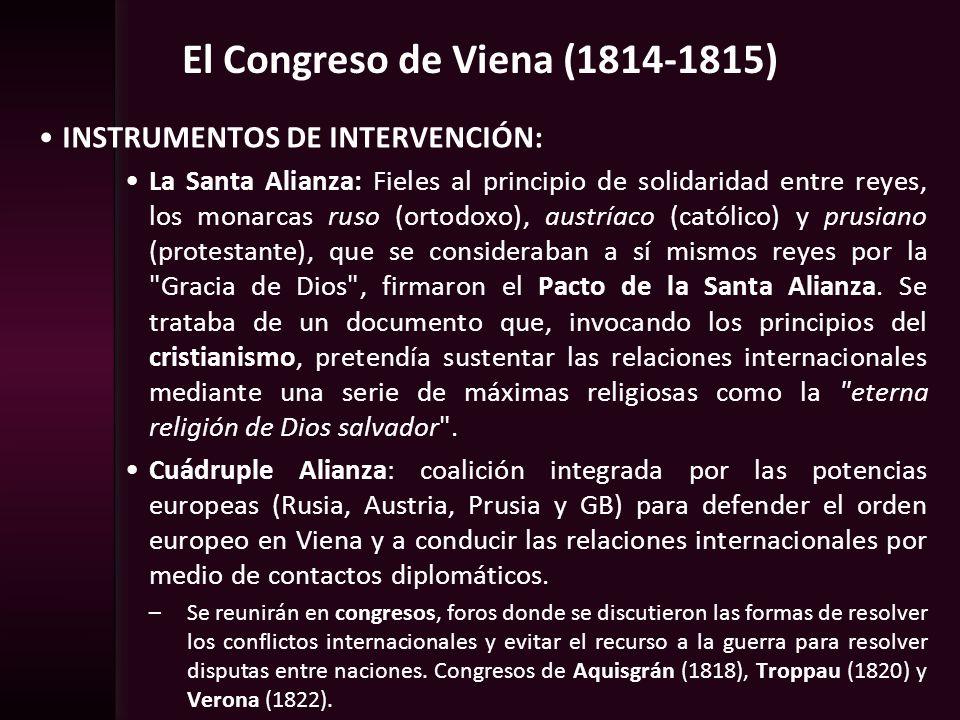 El Congreso de Viena (1814-1815) INSTRUMENTOS DE INTERVENCIÓN: La Santa Alianza: Fieles al principio de solidaridad entre reyes, los monarcas ruso (or