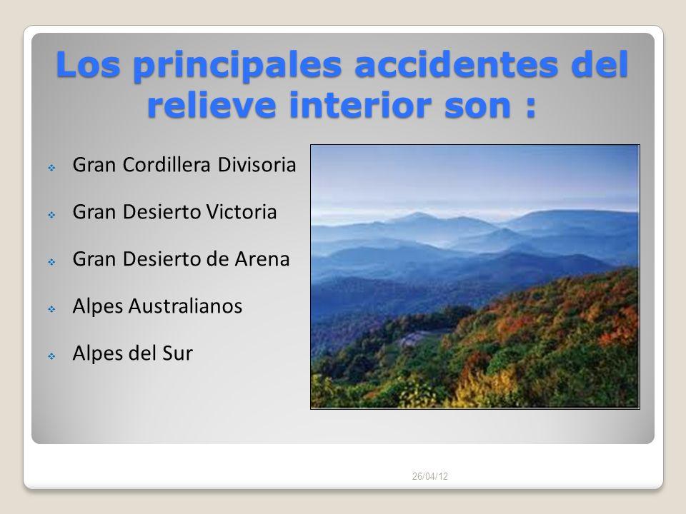 Los principales accidentes del relieve interior son : 26/04/12 Gran Cordillera Divisoria Gran Desierto Victoria Gran Desierto de Arena Alpes Australia