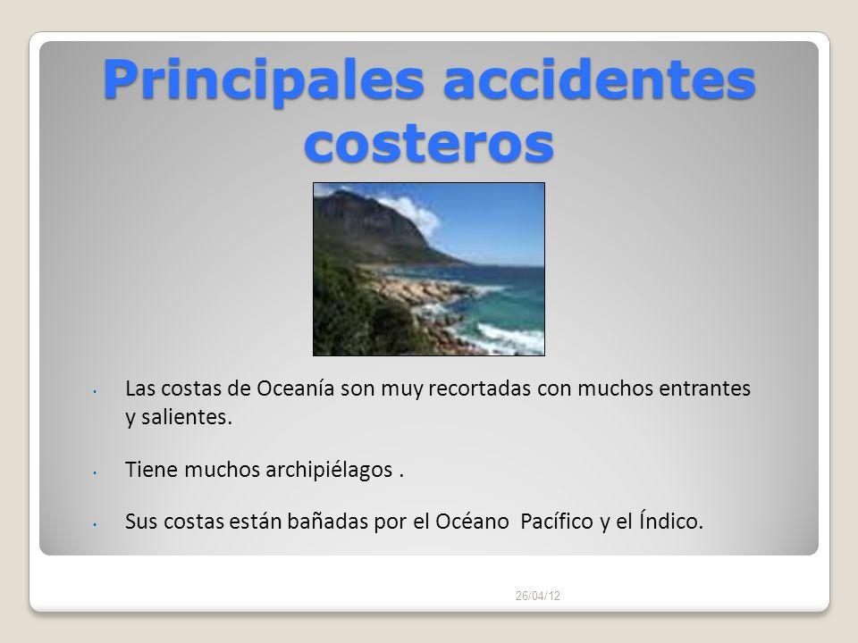 Principales accidentes costeros 26/04/12 Las costas de Oceanía son muy recortadas con muchos entrantes y salientes. Tiene muchos archipiélagos. Sus co