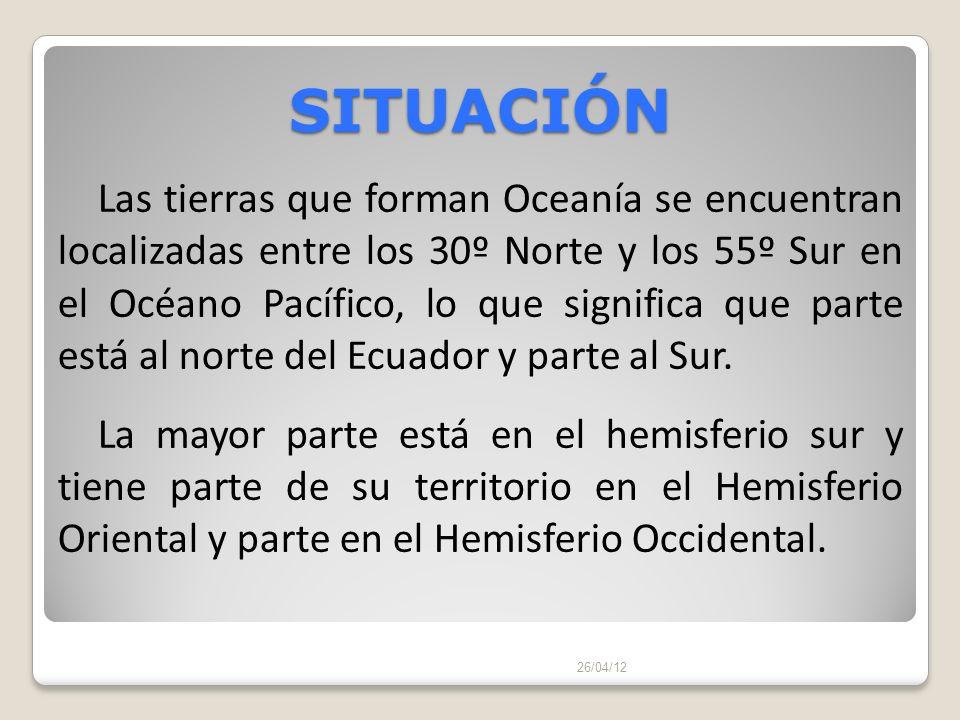 SITUACIÓN 26/04/12 Las tierras que forman Oceanía se encuentran localizadas entre los 30º Norte y los 55º Sur en el Océano Pacífico, lo que significa