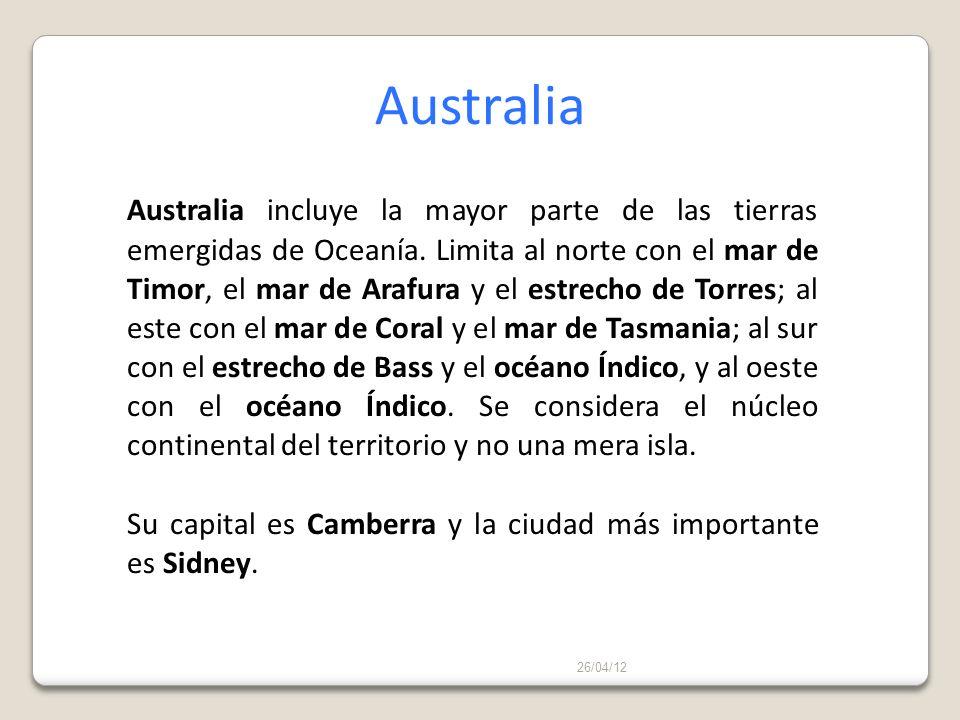 26/04/12 Australia Australia incluye la mayor parte de las tierras emergidas de Oceanía. Limita al norte con el mar de Timor, el mar de Arafura y el e