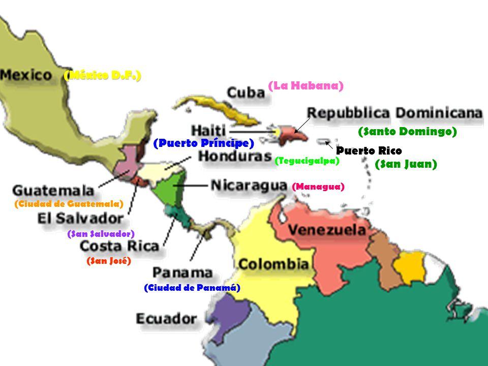 (México D.F.) (Ciudad de Guatemala) (San Salvador) (San José) (Ciudad de Panamá) (Managua) (Tegucigalpa) (Santo Domingo) (La Habana) Puerto Rico (Puerto Príncipe) (San Juan)
