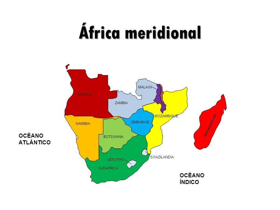 MALAWI ZAMBIA MOZAMBIQUE MADAGASCAR ZIMBABWE BOTSWANA SWAZILANDIA OCÉANO ÍNDICO LESOTHO NAMIBIA ANGOLA SUDAFRICA África meridional OCÉANO ATLÁNTICO
