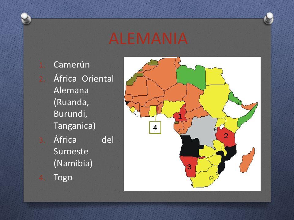 ALEMANIA 1. Camerún 2. África Oriental Alemana (Ruanda, Burundi, Tanganica) 3. África del Suroeste (Namibia) 4. Togo 1 2 3 4
