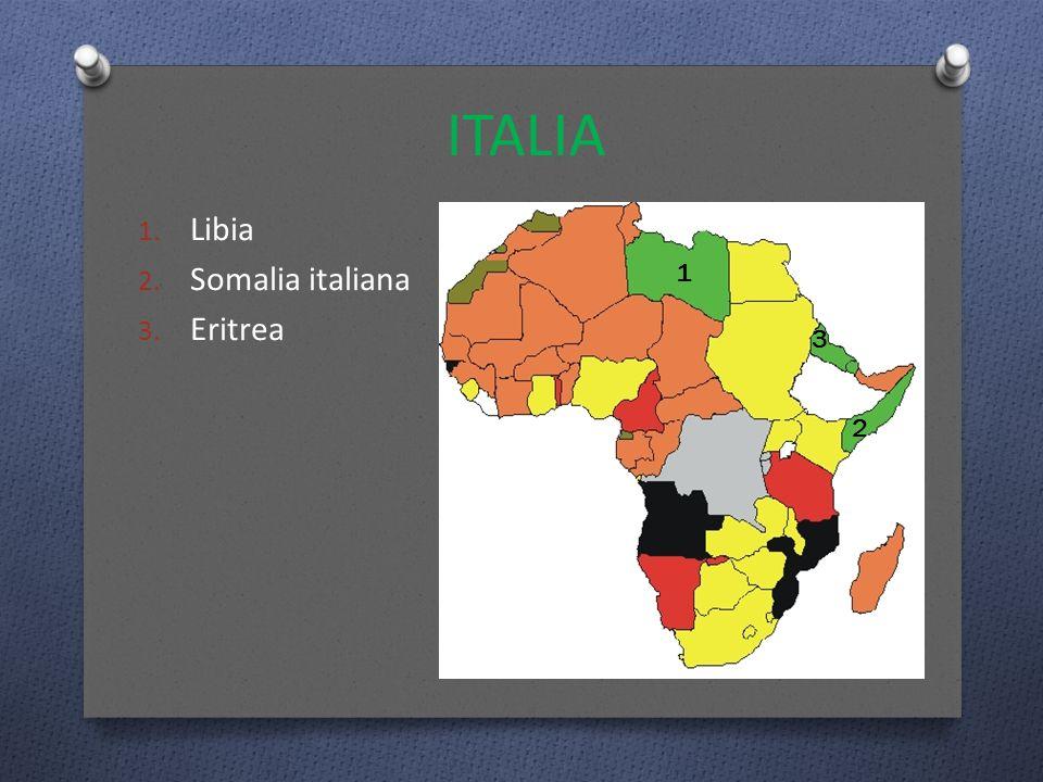 ITALIA 1. Libia 2. Somalia italiana 3. Eritrea 1 2 3