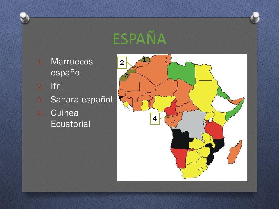 ESPAÑA 1. Marruecos español 2. Ifni 3. Sahara español 4. Guinea Ecuatorial 1 3 2 4