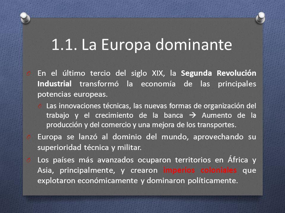 1.1. La Europa dominante O En el último tercio del siglo XIX, la Segunda Revolución Industrial transformó la economía de las principales potencias eur
