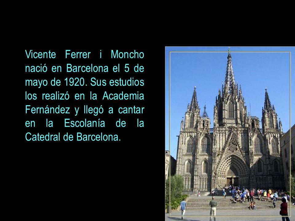 Vicente Ferrer i Moncho nació en Barcelona el 5 de mayo de 1920.