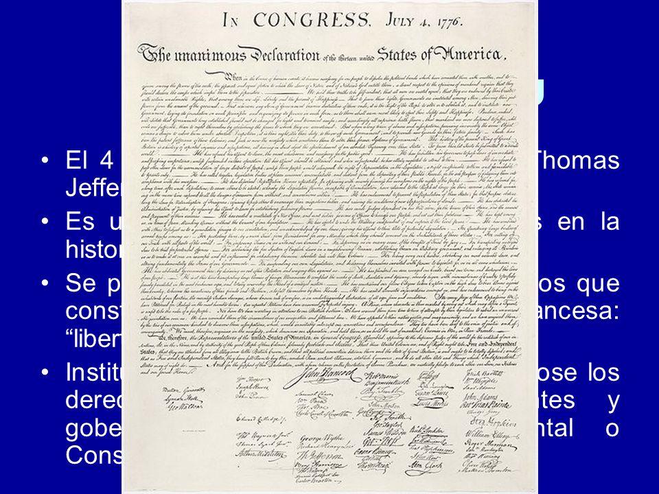 Declaración de Independencia EEUU El 4 de Julio de 1776. Fue leída por Thomas Jefferson. Es uno de los textos más innovadores en la historia contempor