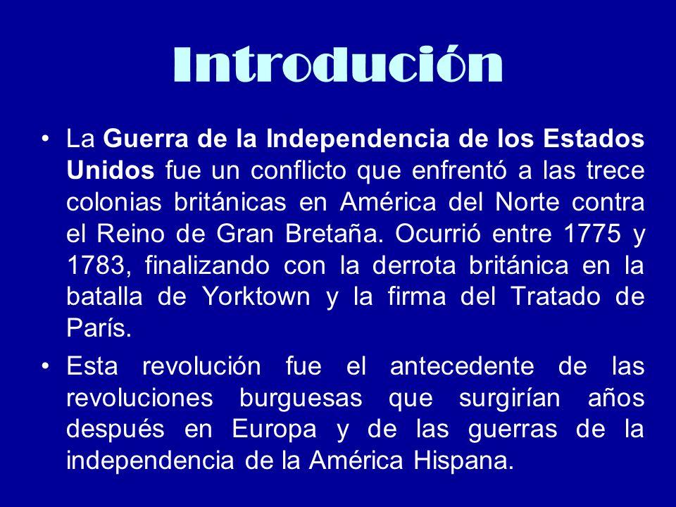 Introdución La Guerra de la Independencia de los Estados Unidos fue un conflicto que enfrentó a las trece colonias británicas en América del Norte con