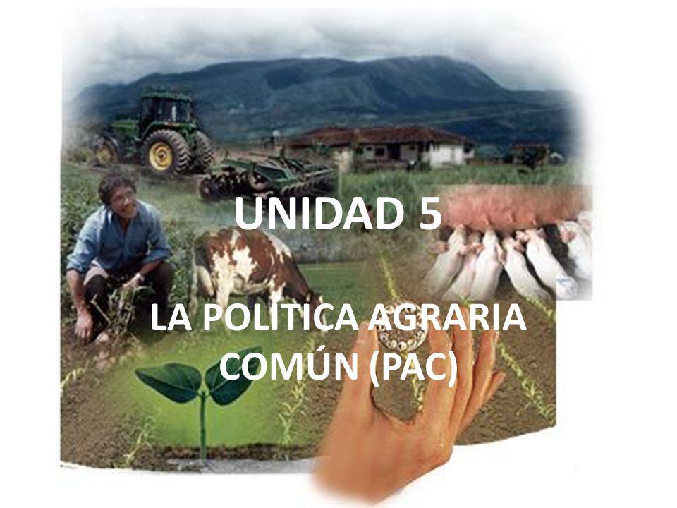 UNIDAD 5 LA POLÍTICA AGRARIA COMÚN (PAC)