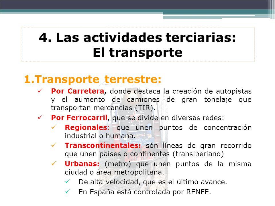 1.Transporte terrestre: Por Carretera, donde destaca la creación de autopistas y el aumento de camiones de gran tonelaje que transportan mercancias (T