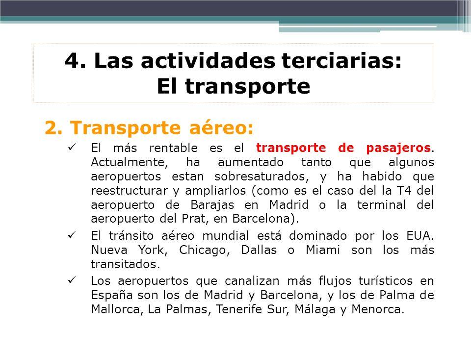 2. Transporte aéreo: El más rentable es el transporte de pasajeros. Actualmente, ha aumentado tanto que algunos aeropuertos estan sobresaturados, y ha