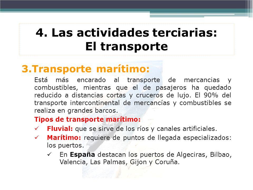 3.Transporte marítimo: Está más encarado al transporte de mercancias y combustibles, mientras que el de pasajeros ha quedado reducido a distancias cor