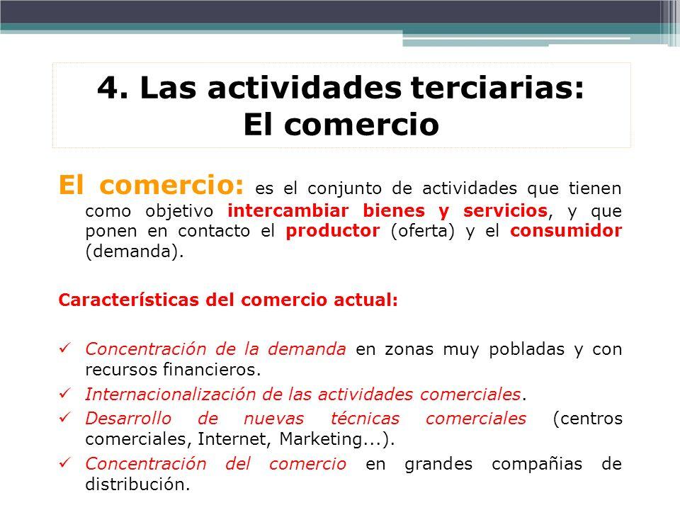 El comercio: es el conjunto de actividades que tienen como objetivo intercambiar bienes y servicios, y que ponen en contacto el productor (oferta) y e