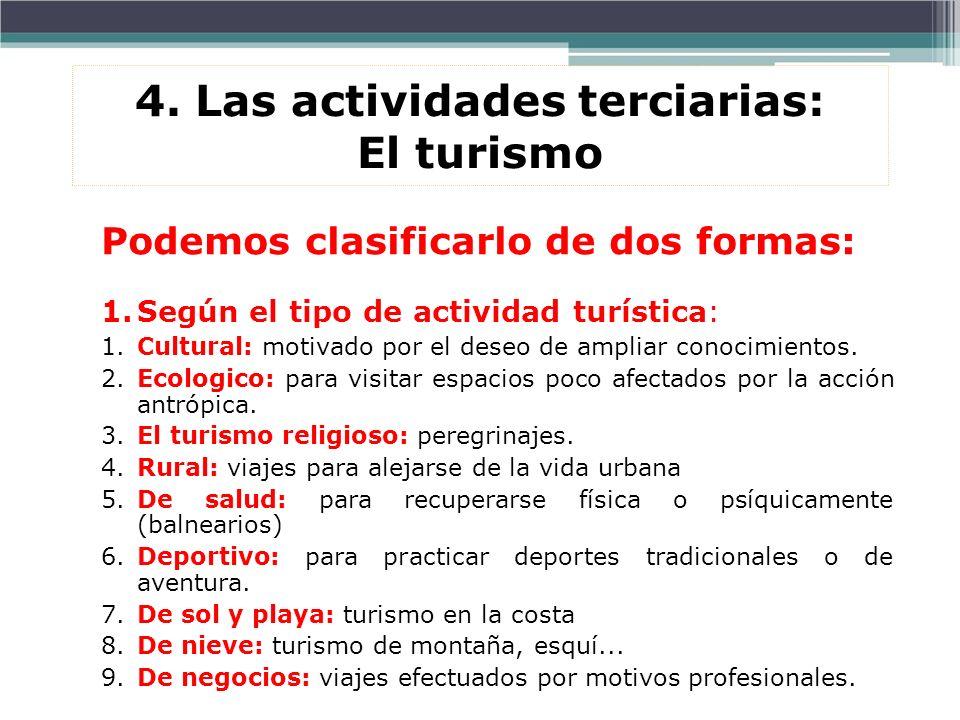 4. Las actividades terciarias: El turismo Podemos clasificarlo de dos formas: 1.Según el tipo de actividad turística: 1.Cultural: motivado por el dese