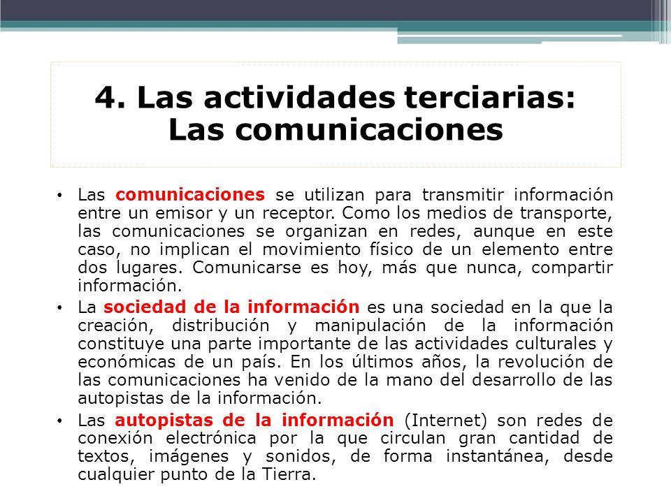 4. Las actividades terciarias: Las comunicaciones Las comunicaciones se utilizan para transmitir información entre un emisor y un receptor. Como los m