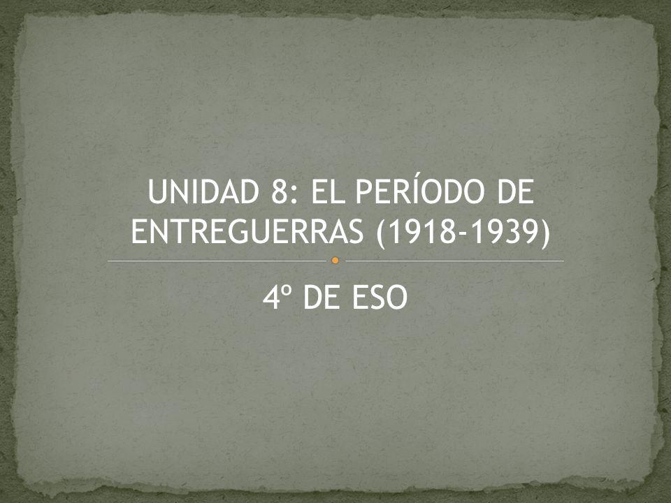 UNIDAD 8: EL PERÍODO DE ENTREGUERRAS (1918-1939) 4º DE ESO