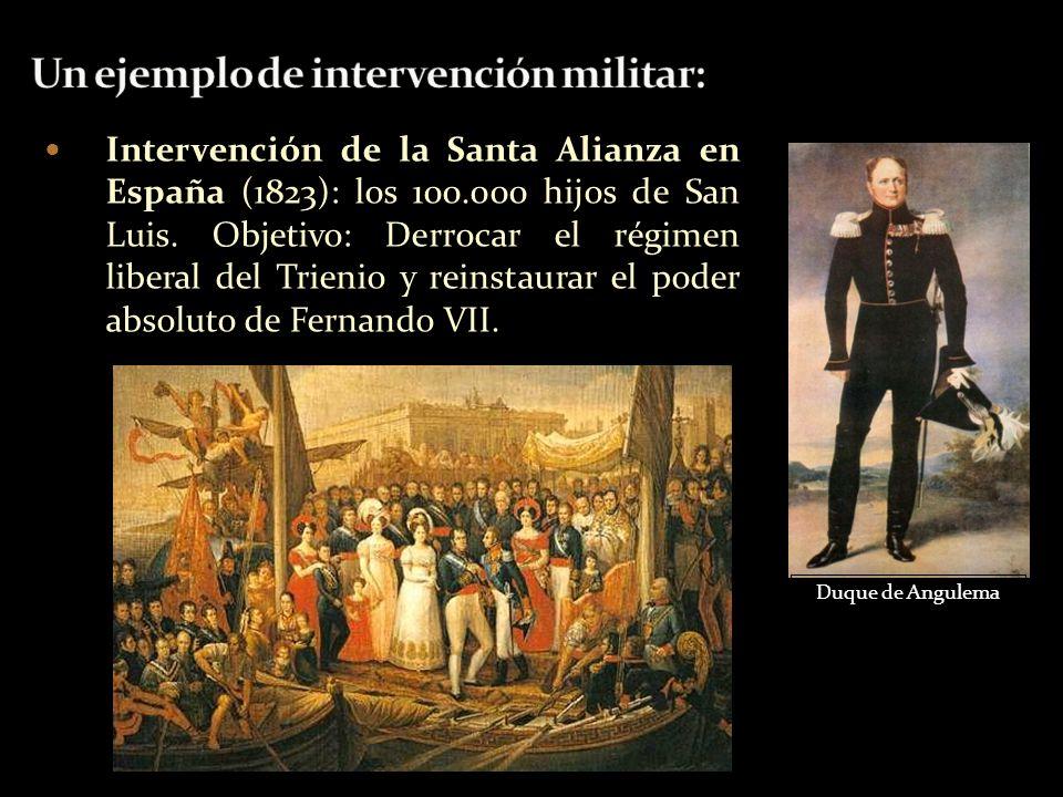 Intervención de la Santa Alianza en España (1823): los 100.000 hijos de San Luis. Objetivo: Derrocar el régimen liberal del Trienio y reinstaurar el p