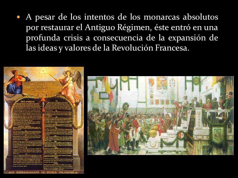 A pesar de los intentos de los monarcas absolutos por restaurar el Antiguo Régimen, éste entró en una profunda crisis a consecuencia de la expansión d