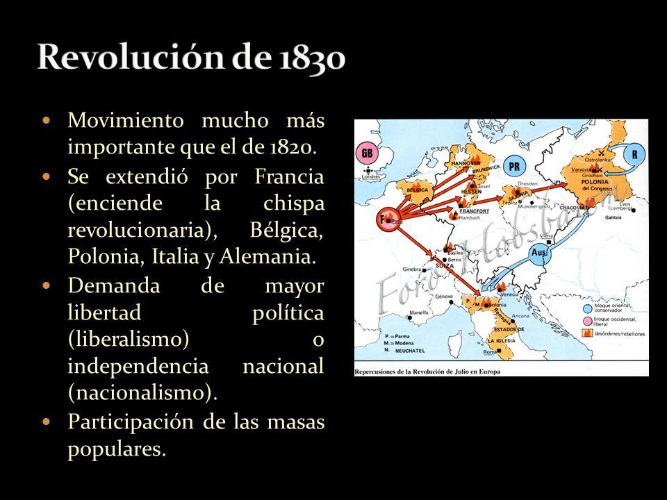 Movimiento mucho más importante que el de 1820. Se extendió por Francia (enciende la chispa revolucionaria), Bélgica, Polonia, Italia y Alemania. Dema