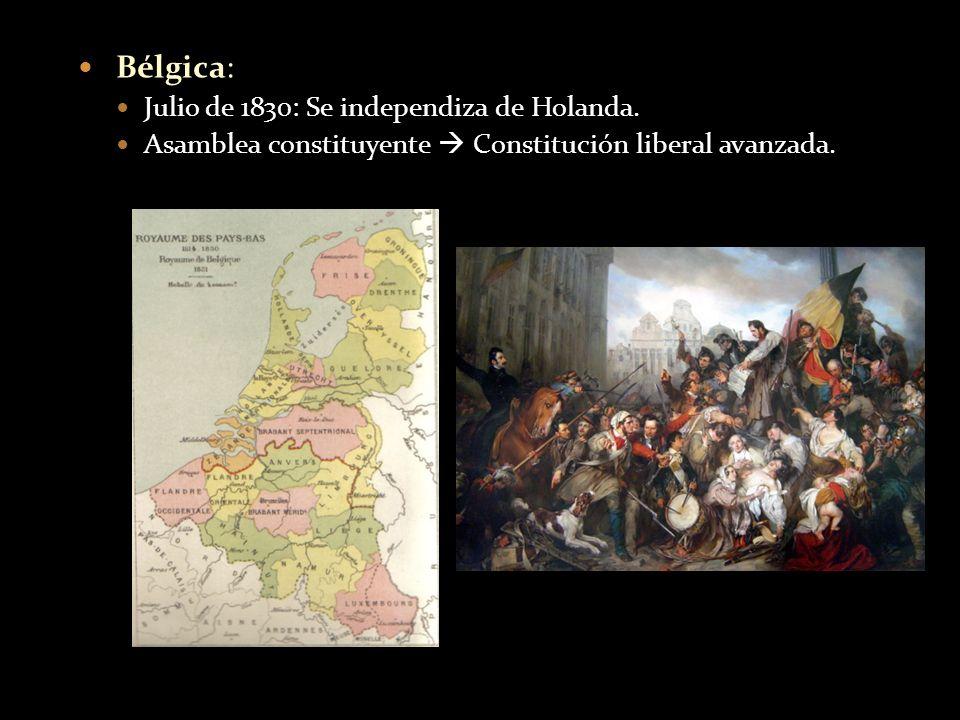 Bélgica: Julio de 1830: Se independiza de Holanda. Asamblea constituyente Constitución liberal avanzada.