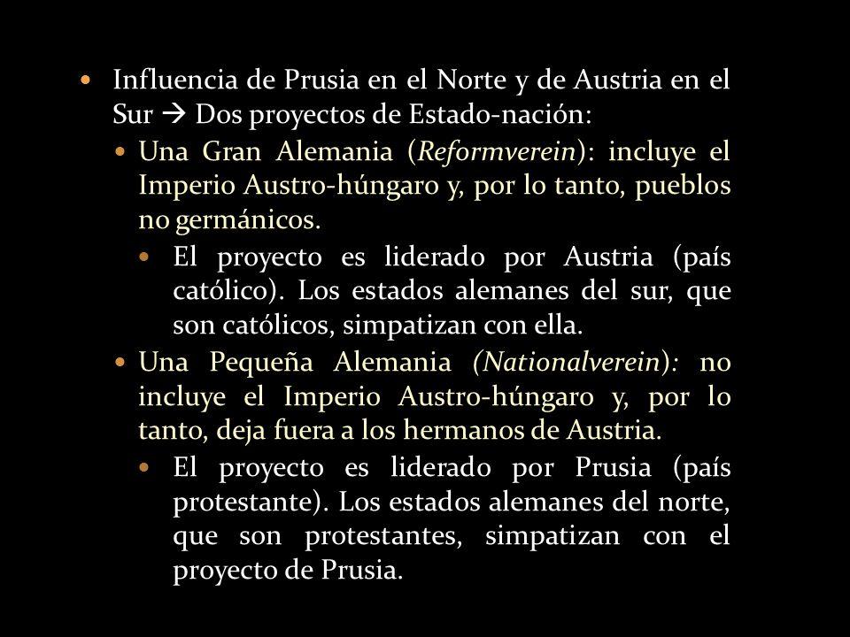 Influencia de Prusia en el Norte y de Austria en el Sur Dos proyectos de Estado-nación: Una Gran Alemania (Reformverein): incluye el Imperio Austro-hú