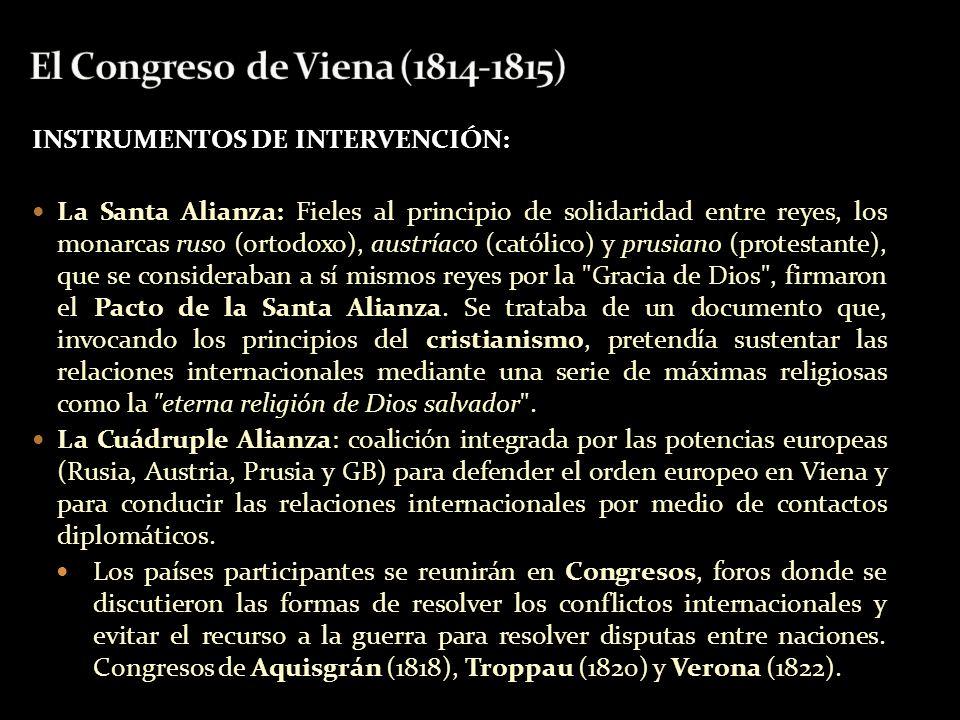 INSTRUMENTOS DE INTERVENCIÓN: La Santa Alianza: Fieles al principio de solidaridad entre reyes, los monarcas ruso (ortodoxo), austríaco (católico) y p