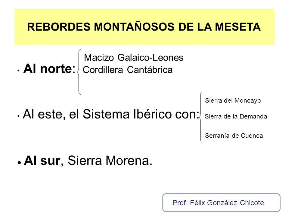 REBORDES MONTAÑOSOS DE LA MESETA Macizo Galaico-Leones Al norte: Cordillera Cantábrica Sierra del Moncayo Al este, el Sistema Ibérico con: Sierra de l