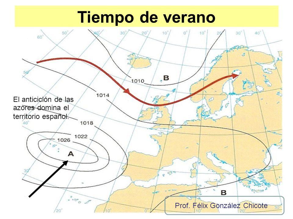 Tiempo de verano El anticiclón de las azores domina el territorio español. Prof. Félix González Chicote