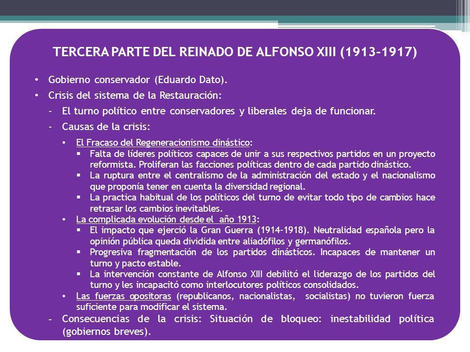 TERCERA PARTE DEL REINADO DE ALFONSO XIII (1913-1917) Gobierno conservador (Eduardo Dato). Crisis del sistema de la Restauración: -El turno político e