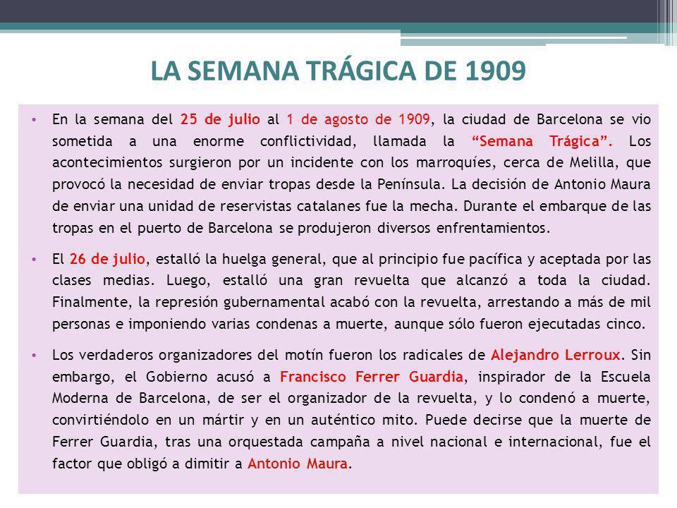 LA SEMANA TRÁGICA DE 1909 En la semana del 25 de julio al 1 de agosto de 1909, la ciudad de Barcelona se vio sometida a una enorme conflictividad, lla