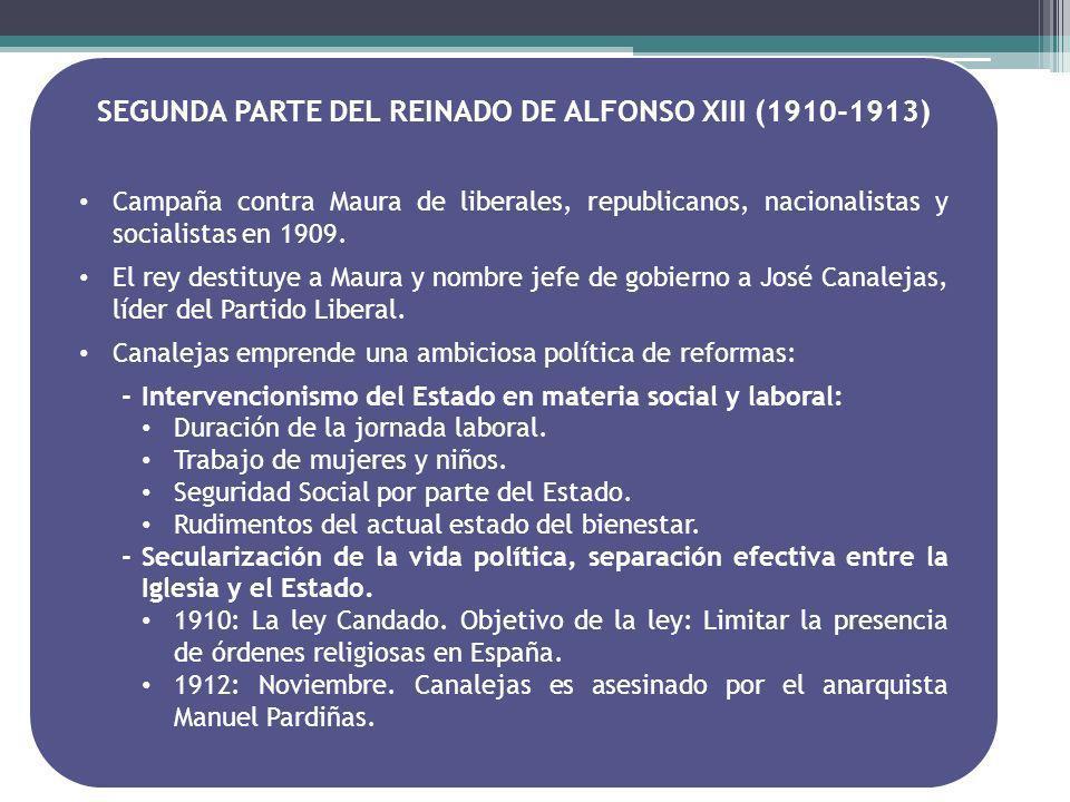 SEGUNDA PARTE DEL REINADO DE ALFONSO XIII (1910-1913) Campaña contra Maura de liberales, republicanos, nacionalistas y socialistas en 1909. El rey des