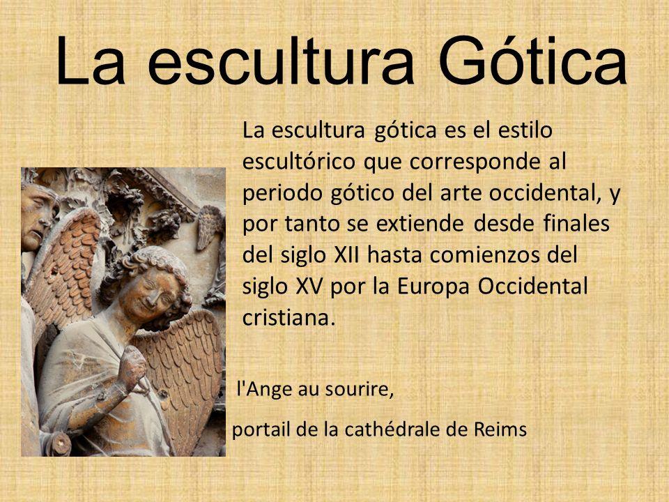 La escultura Gótica La escultura gótica es el estilo escultórico que corresponde al periodo gótico del arte occidental, y por tanto se extiende desde