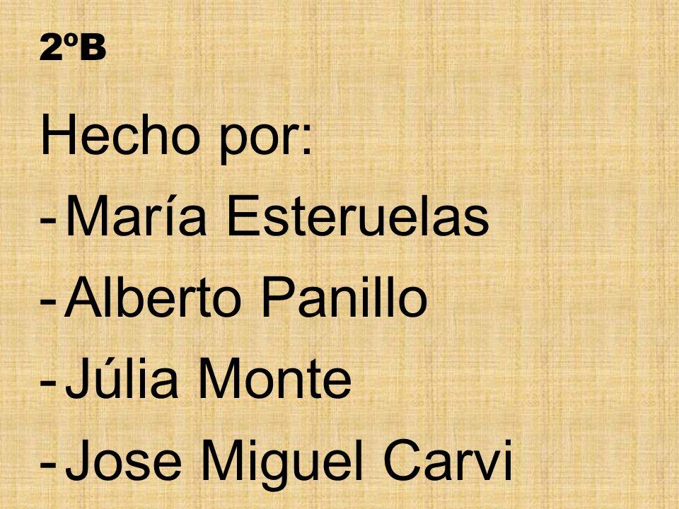 Hecho por: -María Esteruelas -Alberto Panillo -Júlia Monte -Jose Miguel Carvi 2ºB