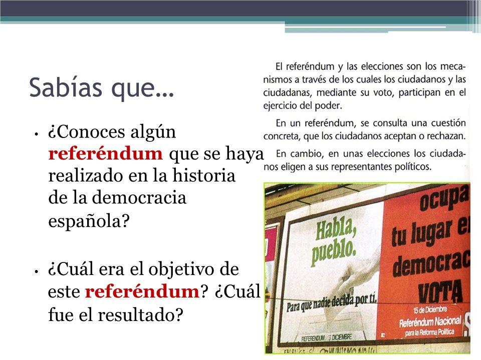 Sabías que… ¿Conoces algún referéndum que se haya realizado en la historia de la democracia española? ¿Cuál era el objetivo de este referéndum? ¿Cuál