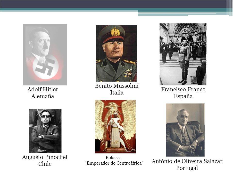 Adolf Hitler Alemaña Augusto Pinochet Chile Benito Mussolini Italia Bokassa Emperador de Centroáfrica Francisco Franco España António de Oliveira Sala