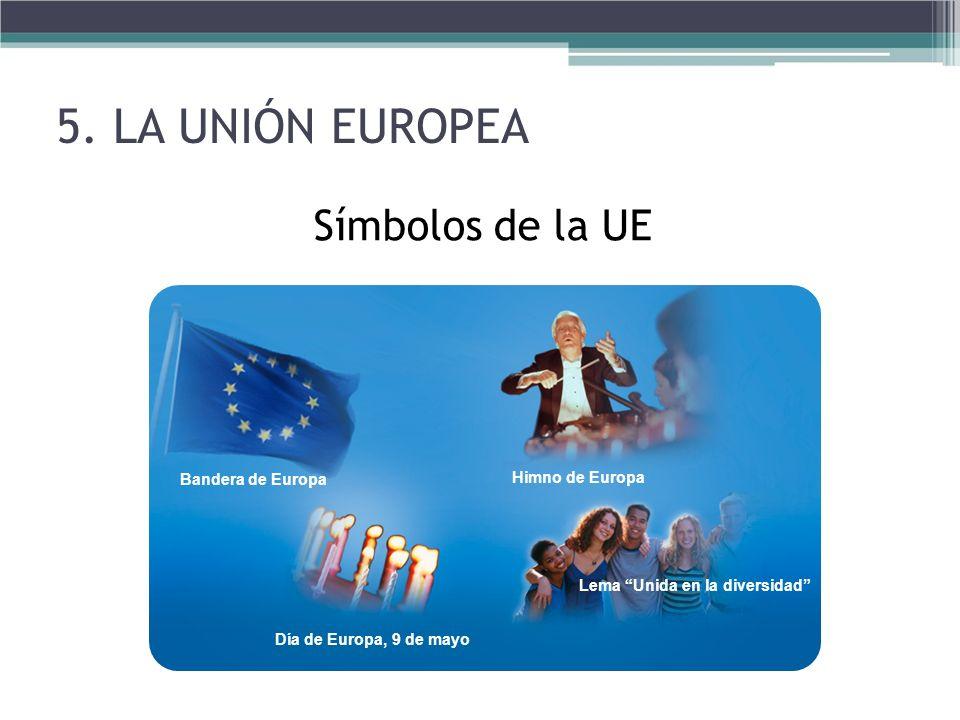 Símbolos de la UE La bandera europea El himno europeo Día de Europa, 9 de mayo Lema Unida en la diversidad 5. LA UNIÓN EUROPEA Bandera de Europa Himno